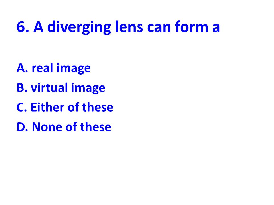 6. A diverging lens can form a