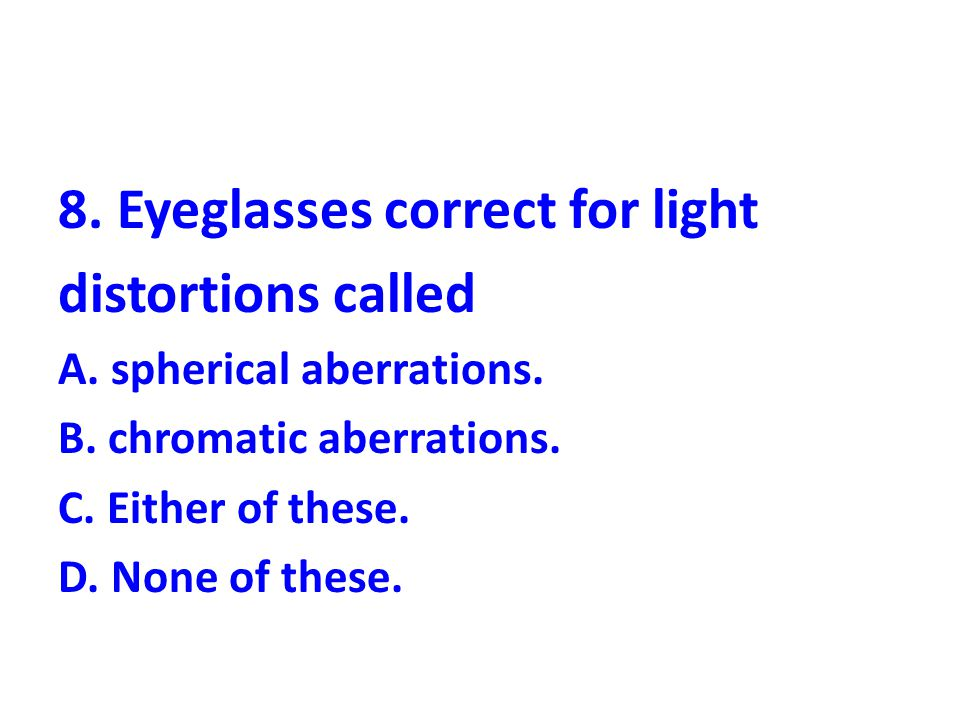 8. Eyeglasses correct for light distortions called