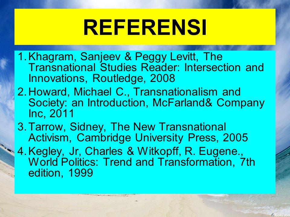 REFERENSI Khagram, Sanjeev & Peggy Levitt, The Transnational Studies Reader: Intersection and Innovations, Routledge, 2008.