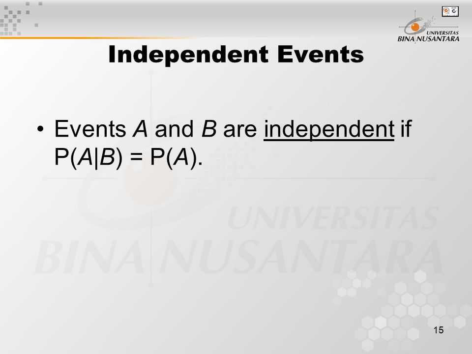 Independent Events Events A and B are independent if P(A|B) = P(A).