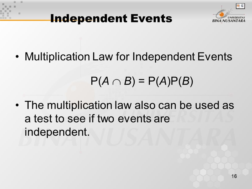 Independent Events Multiplication Law for Independent Events. P(A  B) = P(A)P(B)