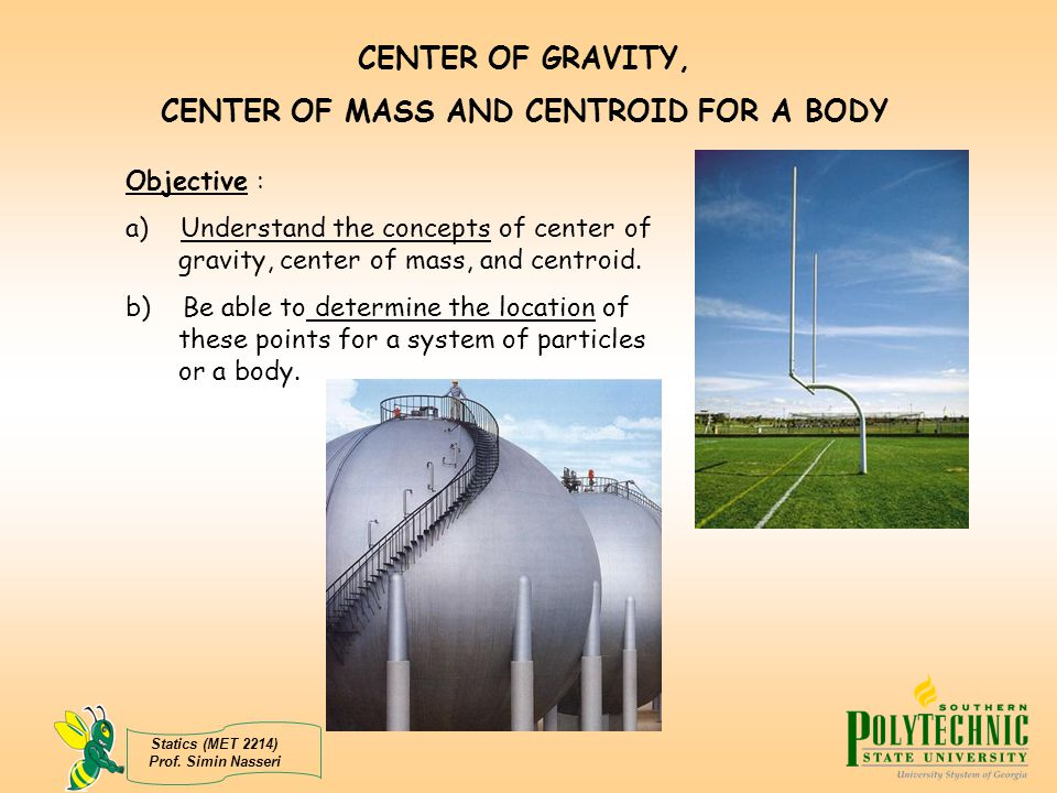 CENTER OF MASS AND CENTROID FOR A BODY