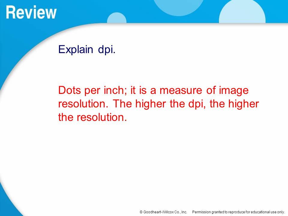 Explain dpi. Dots per inch; it is a measure of image resolution.