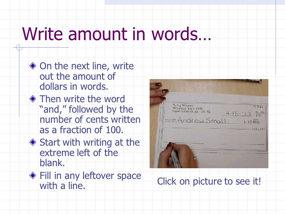 Write amount in words… On the next line, write out the amount of dollars in words.