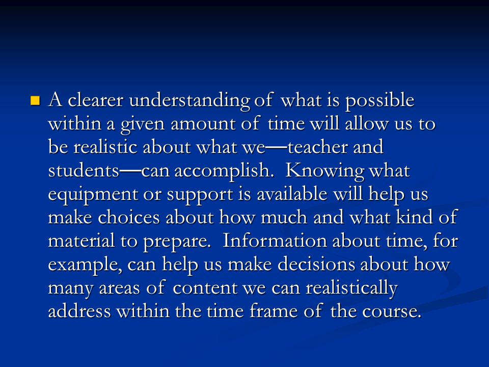 A clearer understanding of what is possible within a given amount of time will allow us to be realistic about what we—teacher and students—can accomplish.