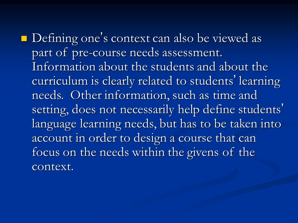 Defining one's context can also be viewed as part of pre-course needs assessment.