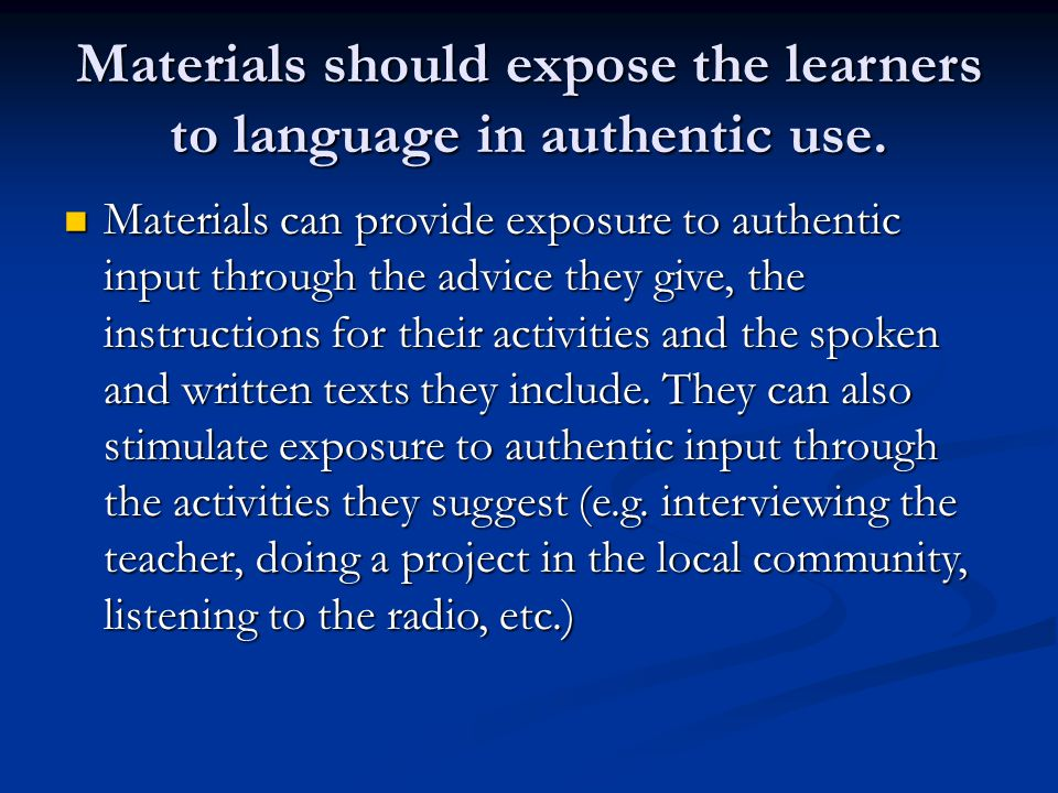 Materials should expose the learners to language in authentic use.