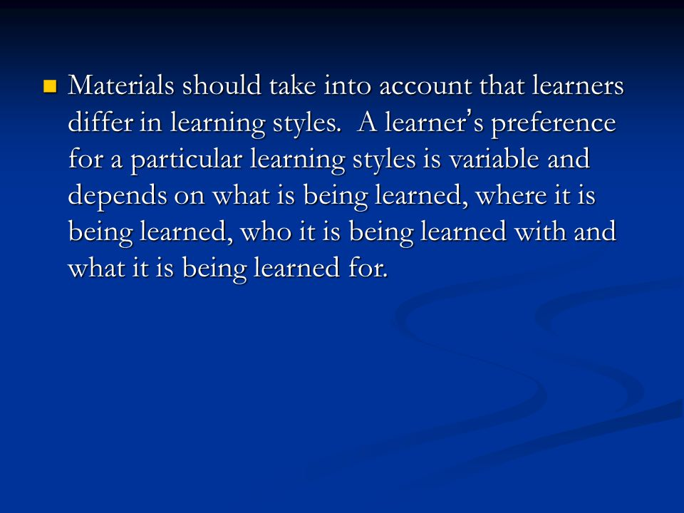 Materials should take into account that learners differ in learning styles.