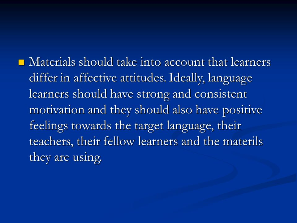 Materials should take into account that learners differ in affective attitudes.