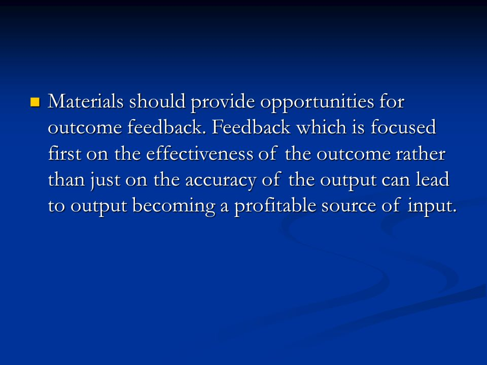 Materials should provide opportunities for outcome feedback