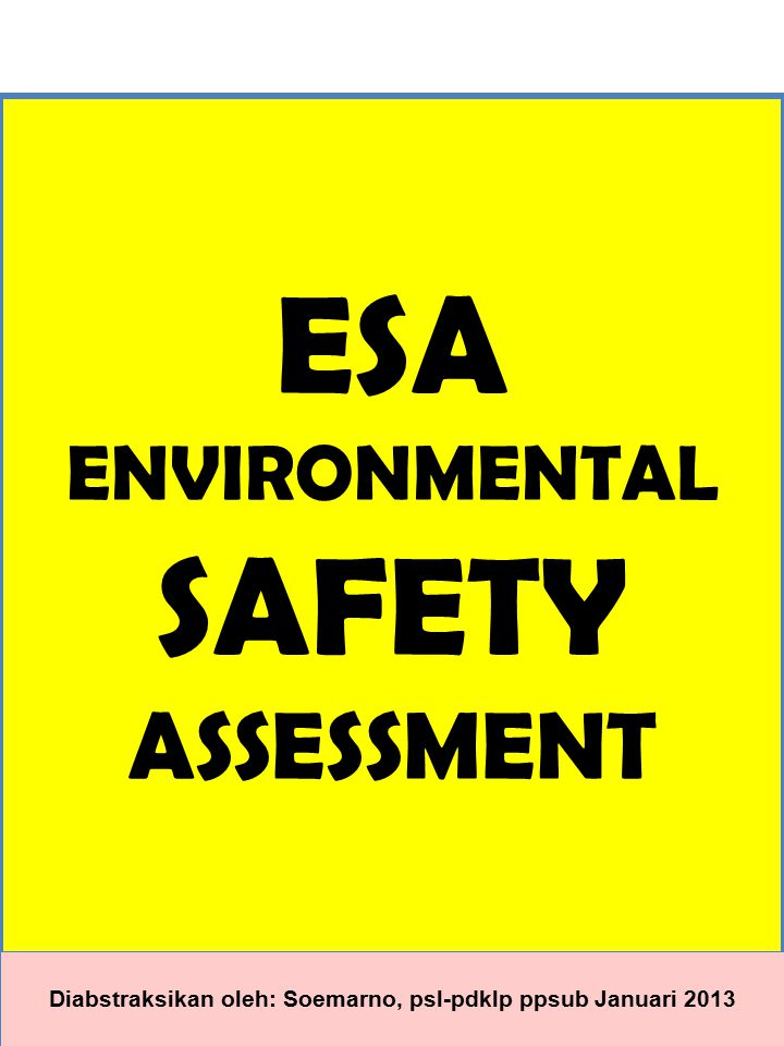 ESA ENVIRONMENTAL SAFETY ASSESSMENT