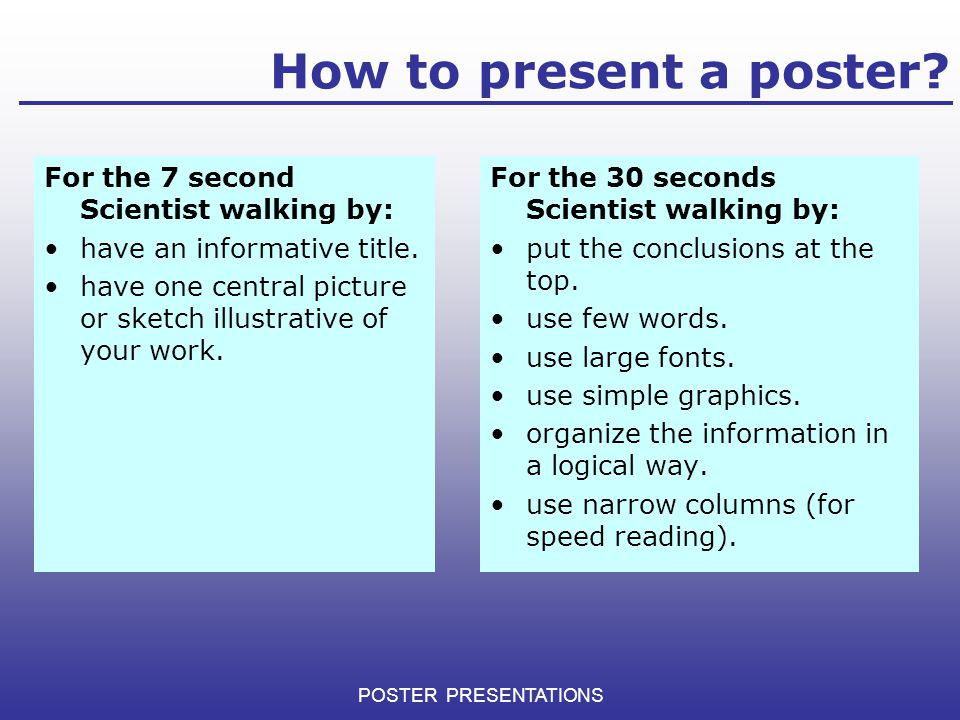 How to present a poster For the 7 second Scientist walking by: