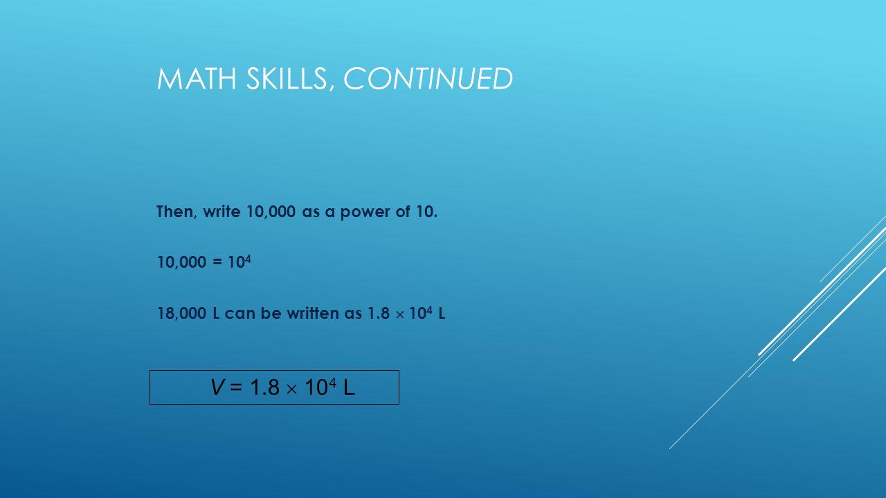 Math Skills, continued V = 1.8  104 L
