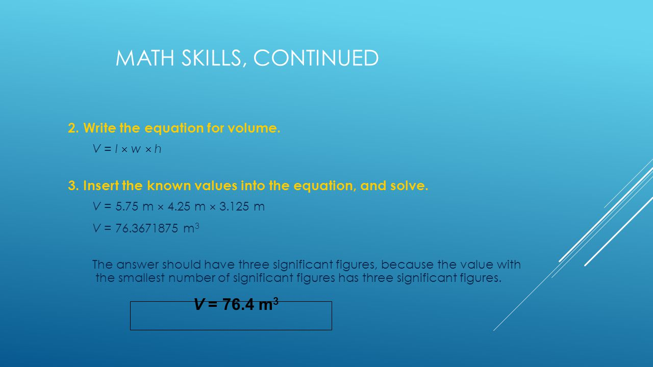 Math Skills, continued V = 76.4 m3 2. Write the equation for volume.