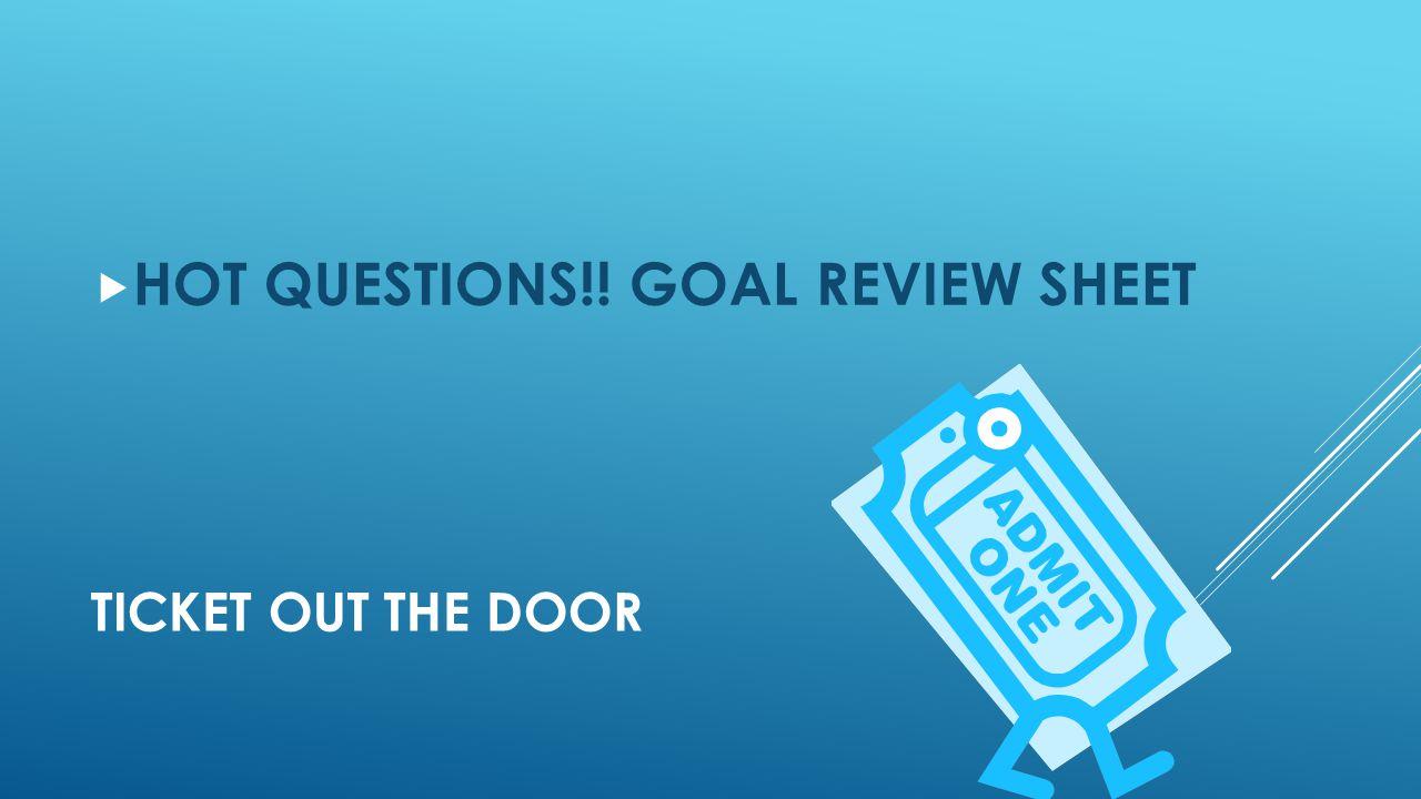 HOT QUESTIONS!! GOAL REVIEW SHEET