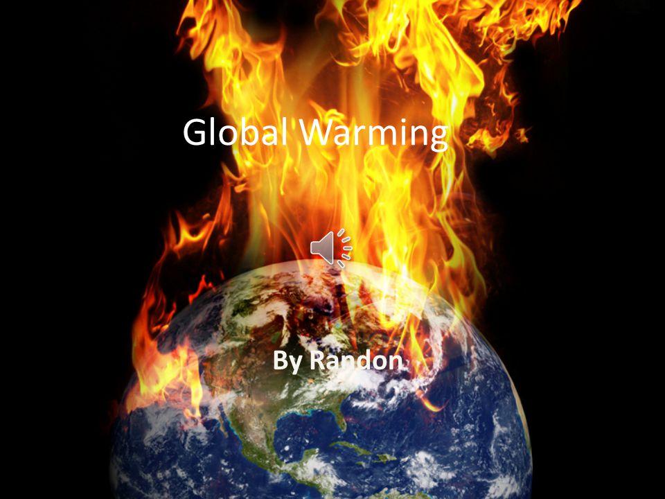 Global Warming By Randon