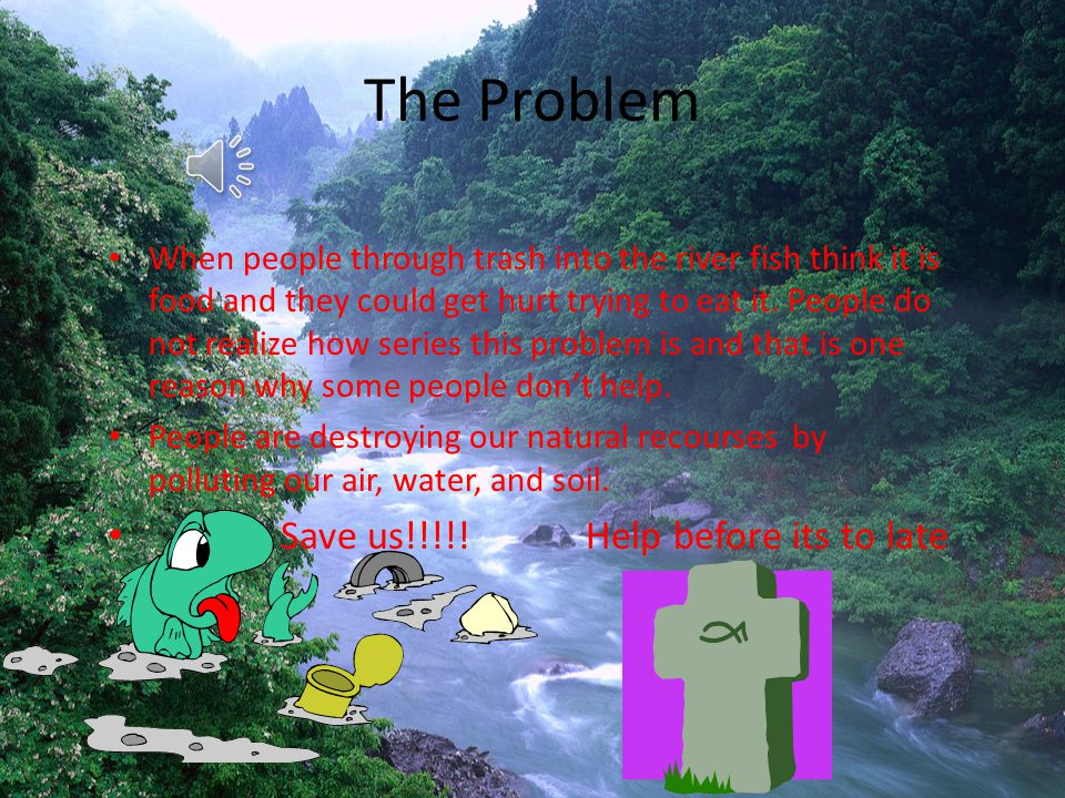 The Problem Save us!!!!! Help before its to late