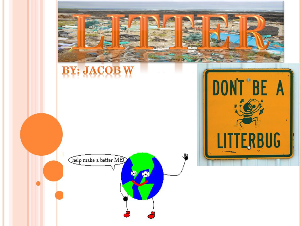 LITTER By: Jacob W