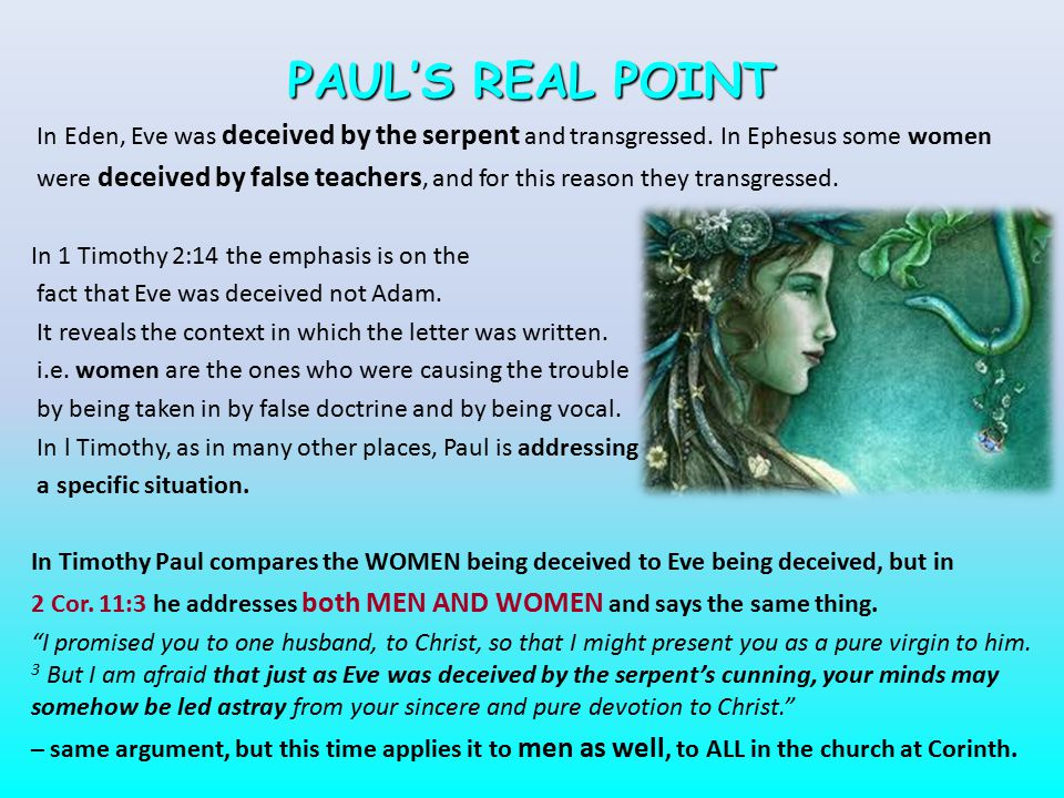 PAUL'S REAL POINT In Eden, Eve was deceived by the serpent and transgressed. In Ephesus some women.