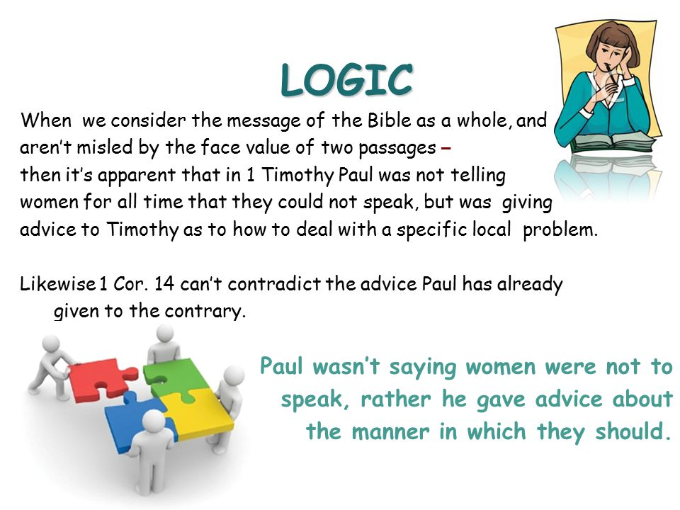 LOGIC Paul wasn't saying women were not to