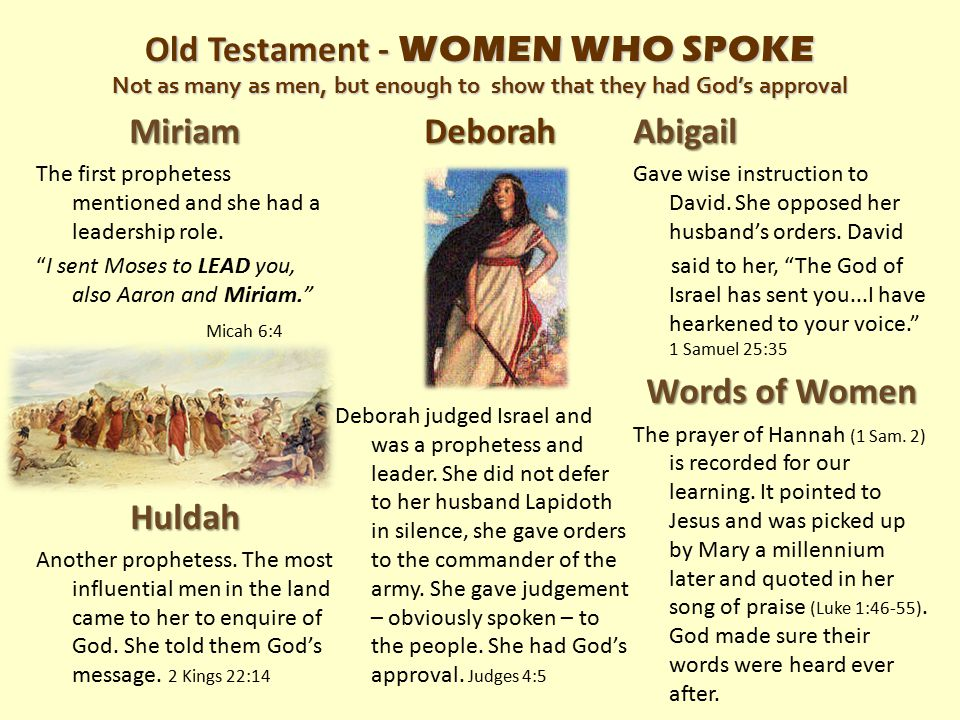 Old Testament - WOMEN WHO SPOKE Not as many as men, but enough to show that they had God's approval