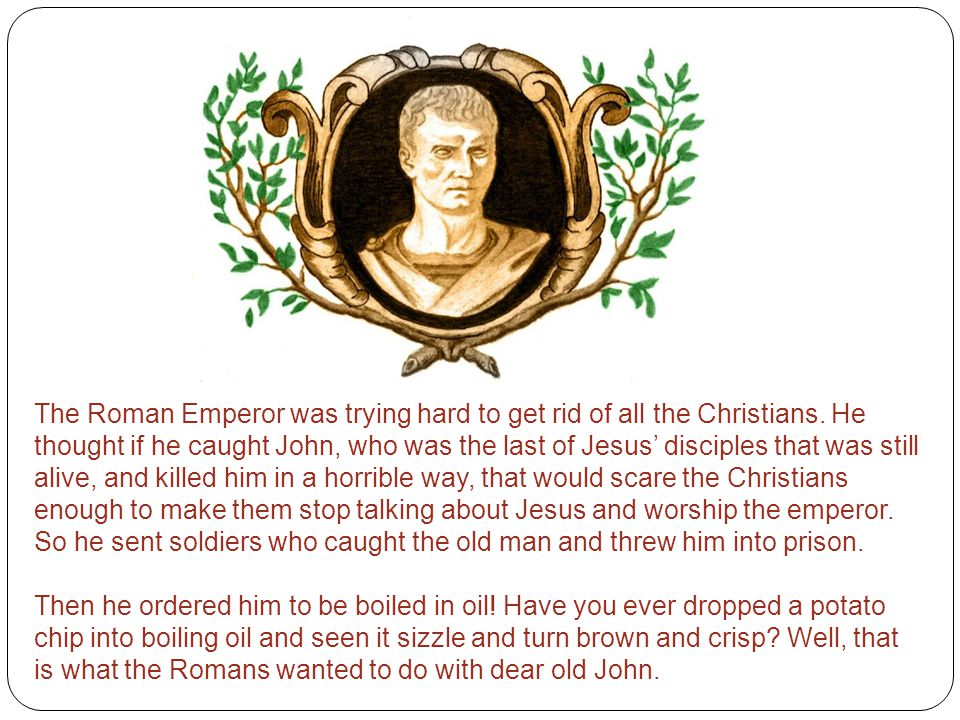 The Roman Emperor was trying hard to get rid of all the Christians