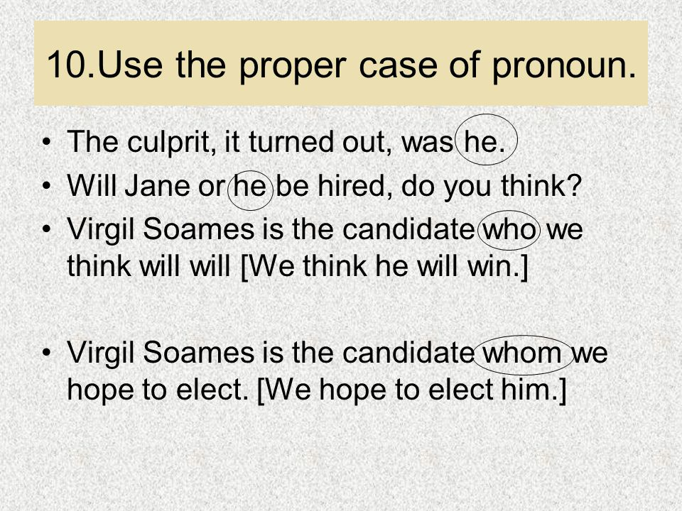 10.Use the proper case of pronoun.