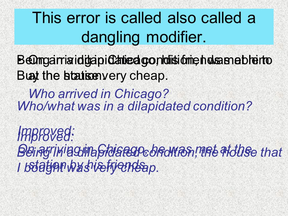 This error is called also called a dangling modifier.