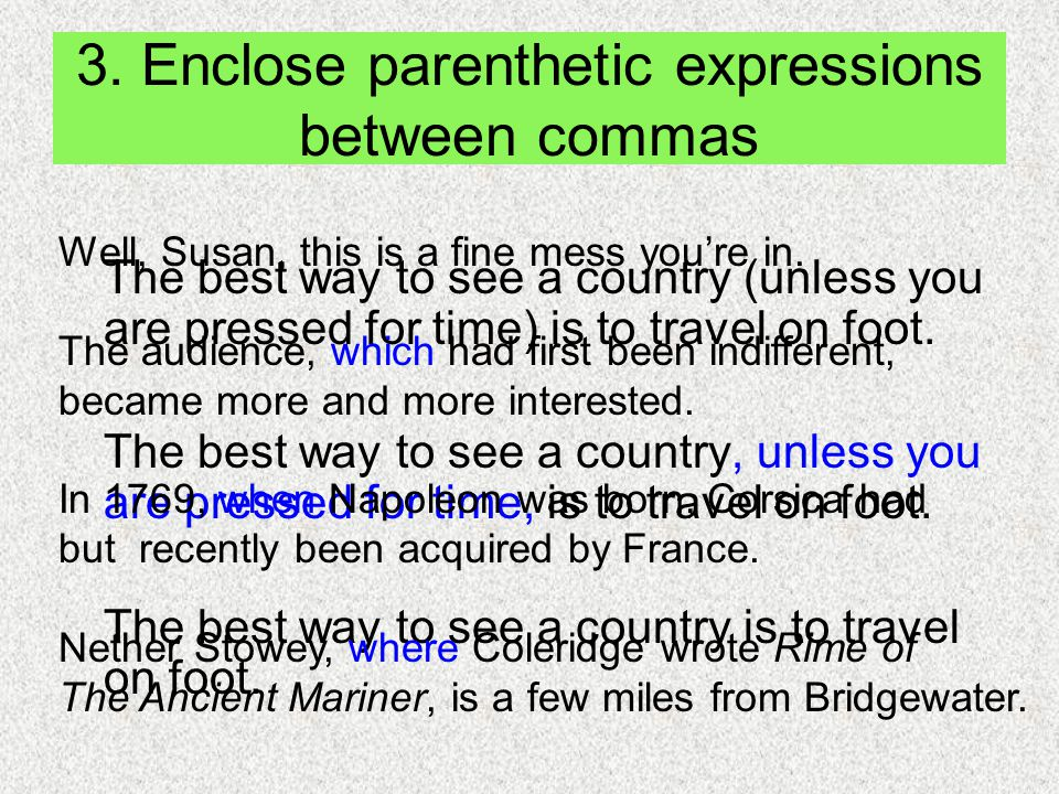 3. Enclose parenthetic expressions between commas