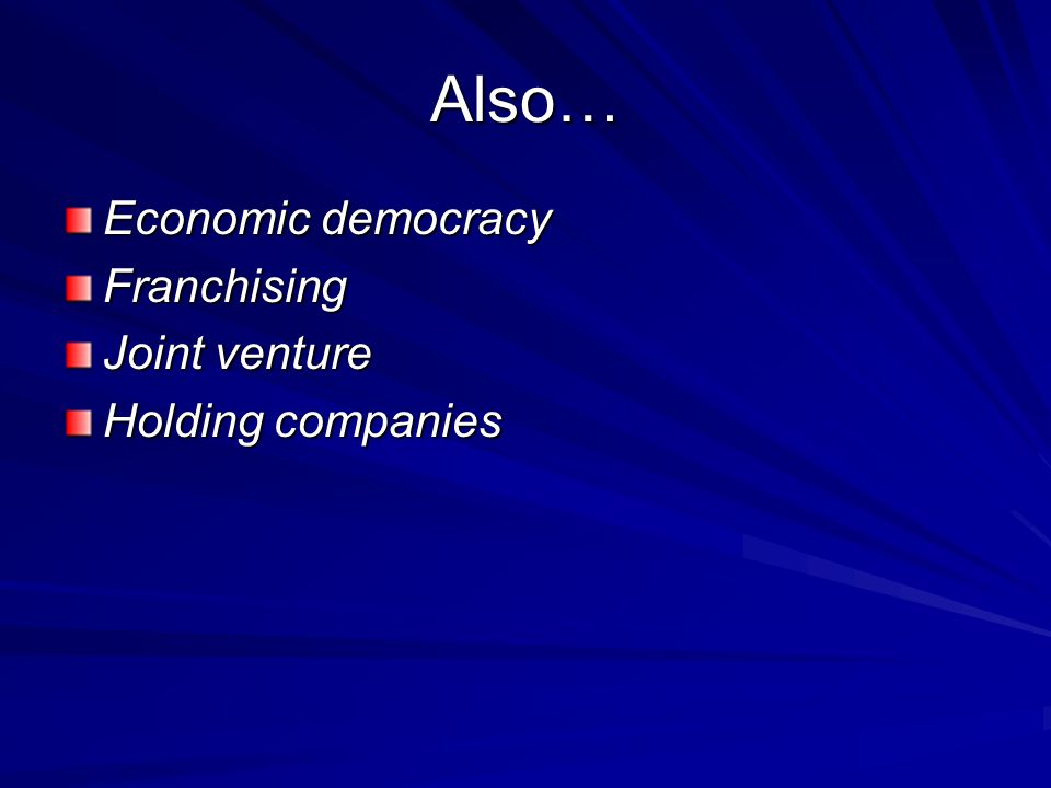 Also… Economic democracy Franchising Joint venture Holding companies