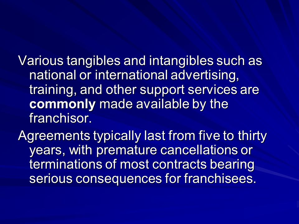 Various tangibles and intangibles such as national or international advertising, training, and other support services are commonly made available by the franchisor.