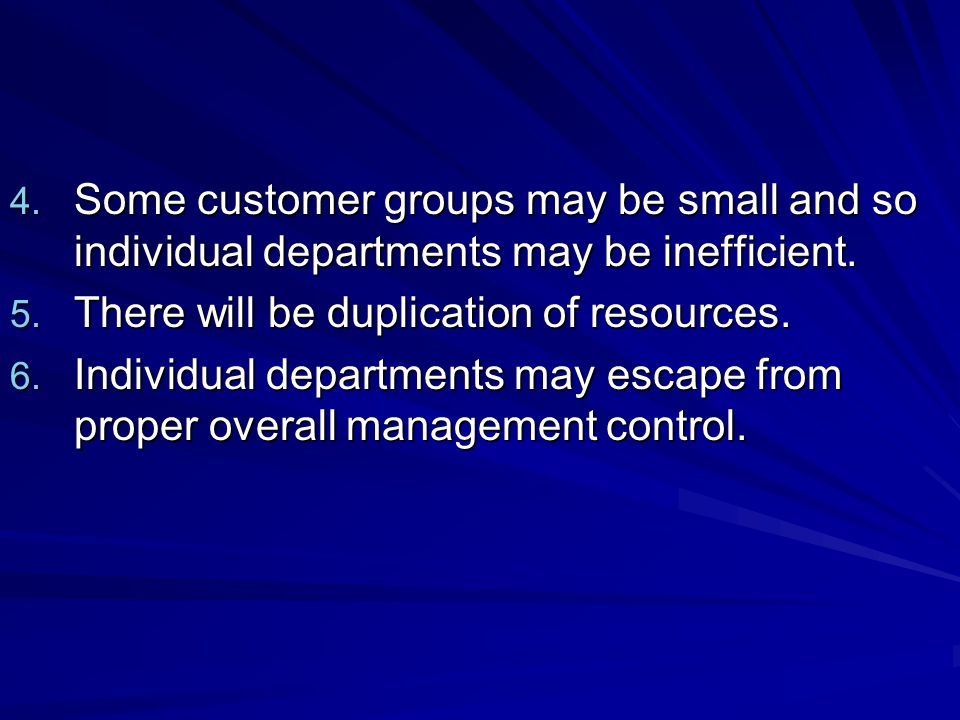 Some customer groups may be small and so individual departments may be inefficient.
