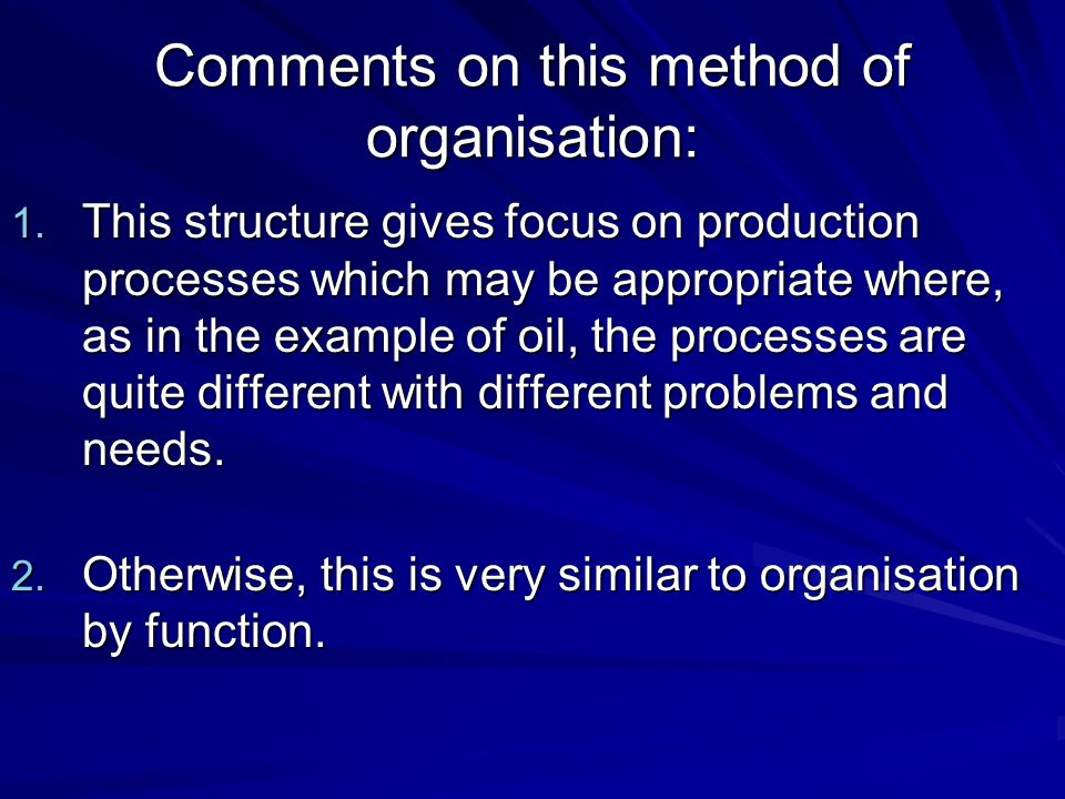 Comments on this method of organisation: