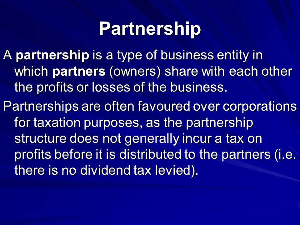 Partnership A partnership is a type of business entity in which partners (owners) share with each other the profits or losses of the business.