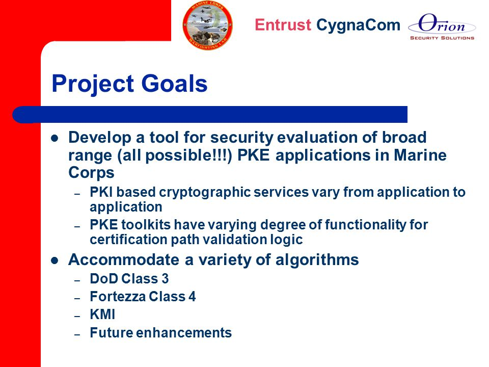 Project Goals Develop a tool for security evaluation of broad range (all possible!!!) PKE applications in Marine Corps.