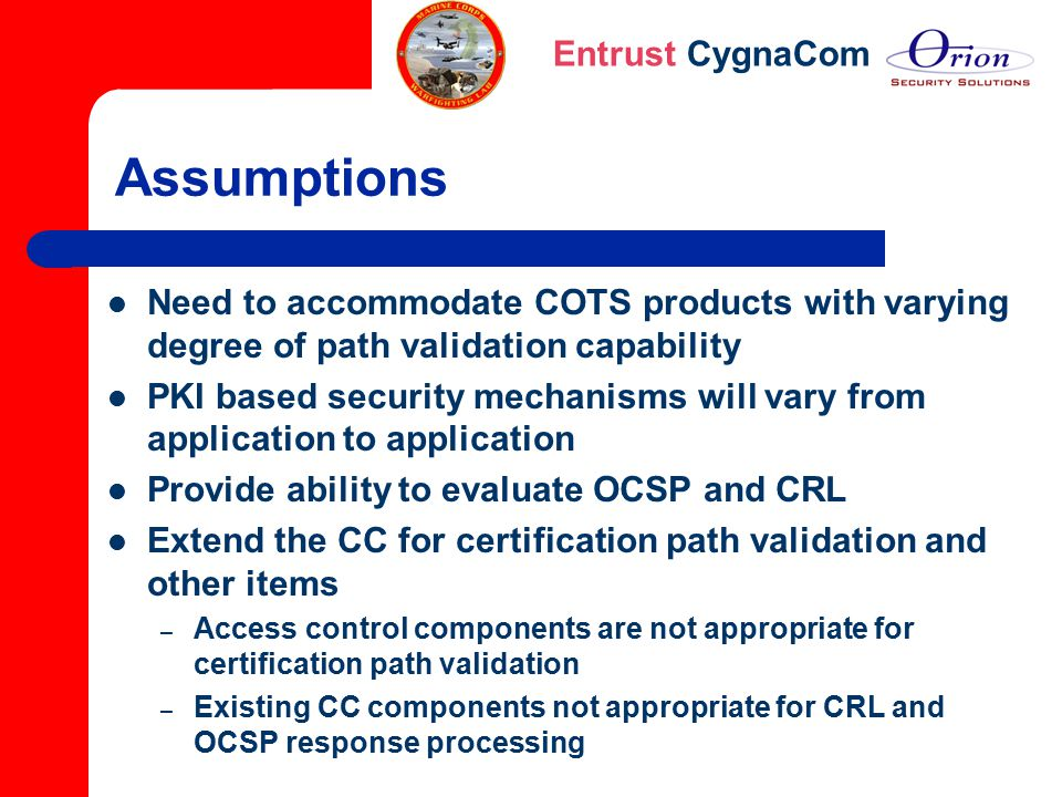 Assumptions Need to accommodate COTS products with varying degree of path validation capability.