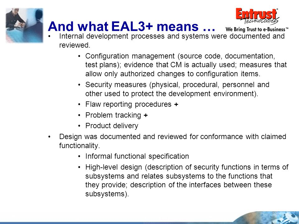 And what EAL3+ means … Internal development processes and systems were documented and reviewed.