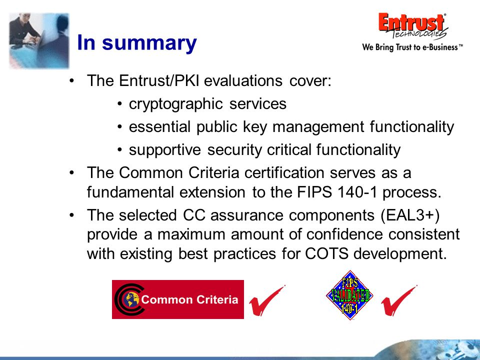 In summary The Entrust/PKI evaluations cover: cryptographic services