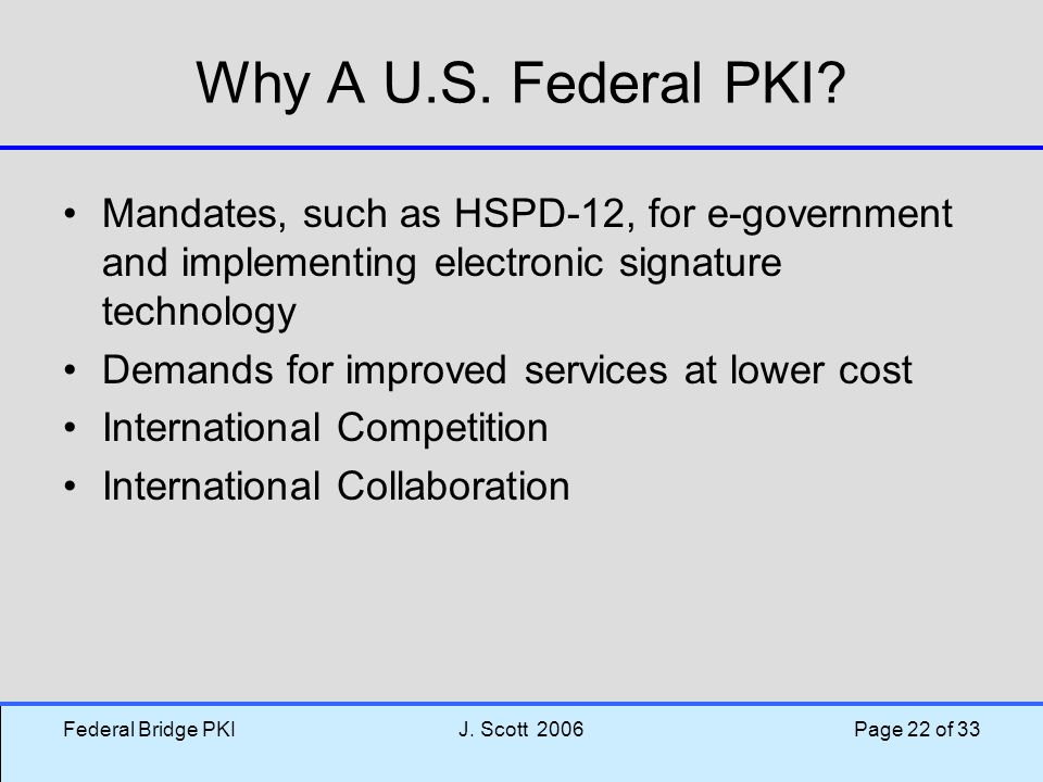 Why A U.S. Federal PKI Mandates, such as HSPD-12, for e-government and implementing electronic signature technology.