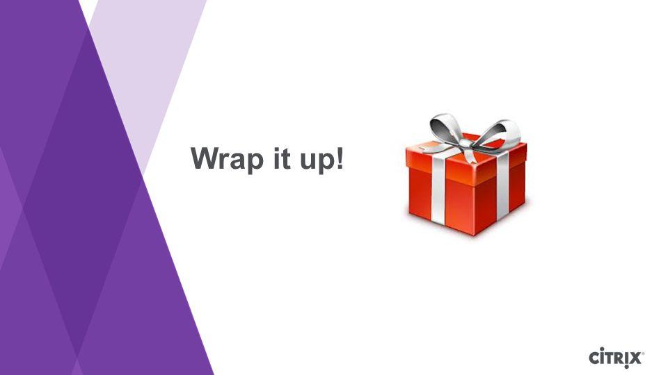 Wrap it up! Wrap it up!