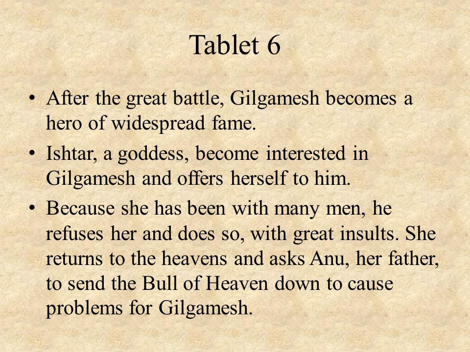 Tablet 6 After the great battle, Gilgamesh becomes a hero of widespread fame.