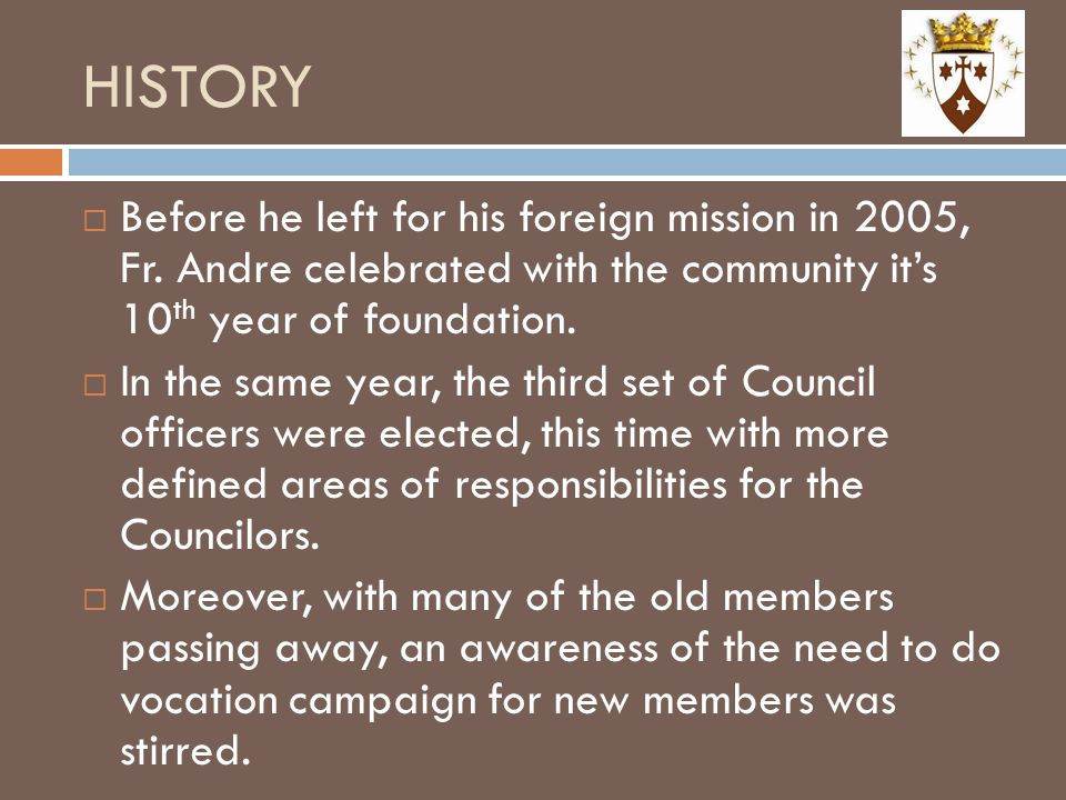 HISTORY Before he left for his foreign mission in 2005, Fr. Andre celebrated with the community it's 10th year of foundation.