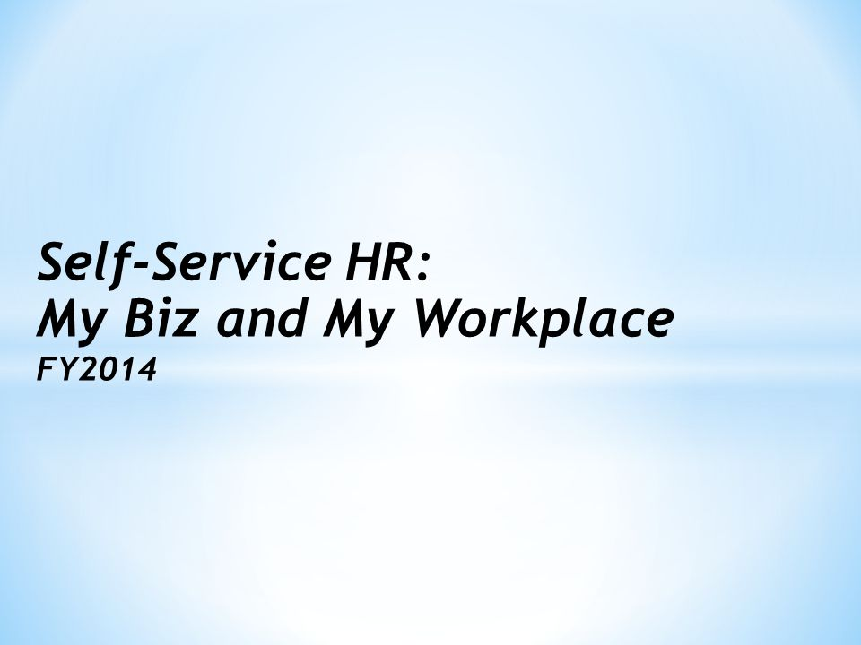 Self-Service HR: My Biz and My Workplace FY2014