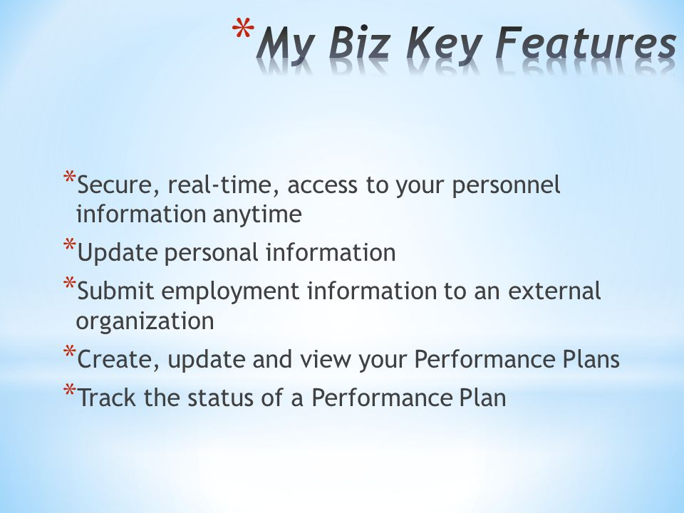 My Biz Key Features Secure, real-time, access to your personnel information anytime. Update personal information.