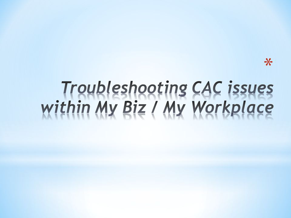 Troubleshooting CAC issues within My Biz / My Workplace