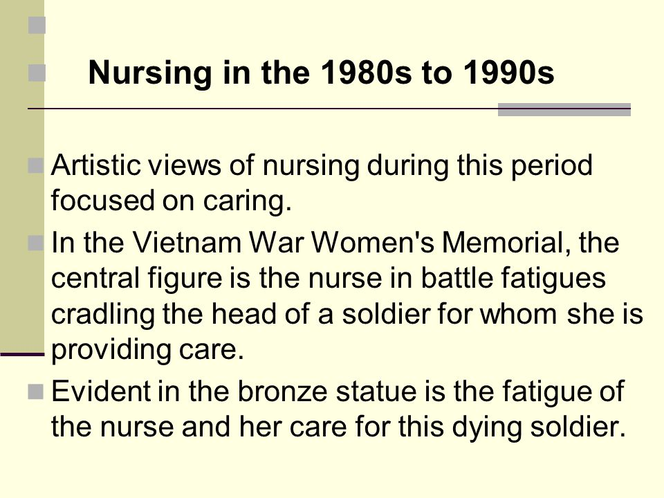 Nursing in the 1980s to 1990s Artistic views of nursing during this period focused on caring.