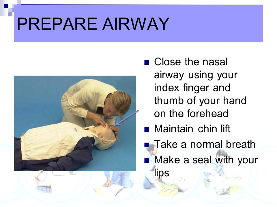 PREPARE AIRWAY Close the nasal airway using your index finger and thumb of your hand on the forehead.