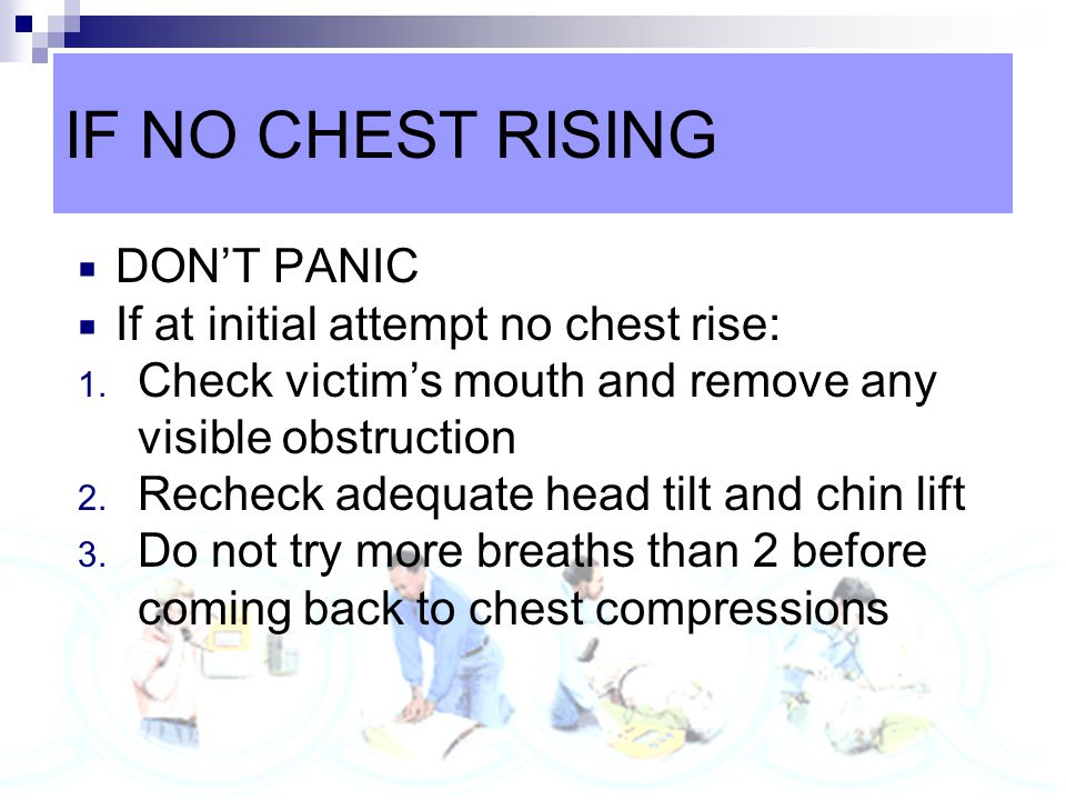 IF NO CHEST RISING DON'T PANIC If at initial attempt no chest rise: