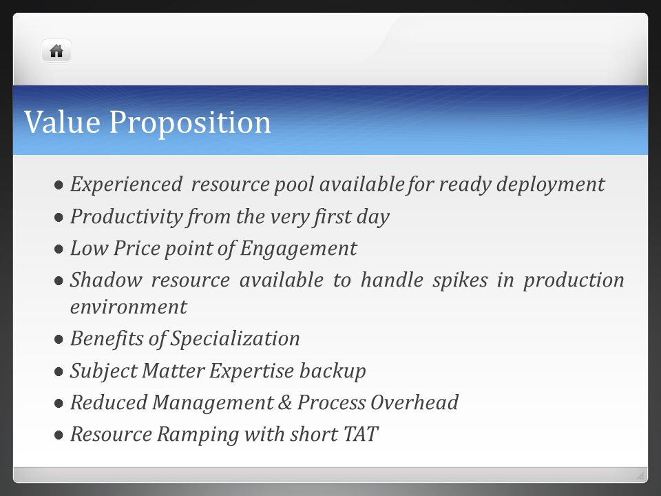 Value Proposition Experienced resource pool available for ready deployment. Productivity from the very first day.