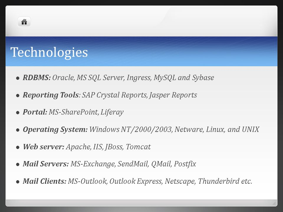 Technologies RDBMS: Oracle, MS SQL Server, Ingress, MySQL and Sybase